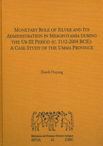 MONETARY ROLE OF SILVER AND ITS ADMINISTRATION IN MESOPOTAMIA DURING THE UR III PERIOD (C. 2112-2004 BCE): A CASE STUDY OF THE UMMA PROVINCE