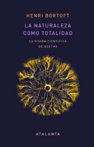 La naturaleza como totalidad «La visión científica de Goethe»