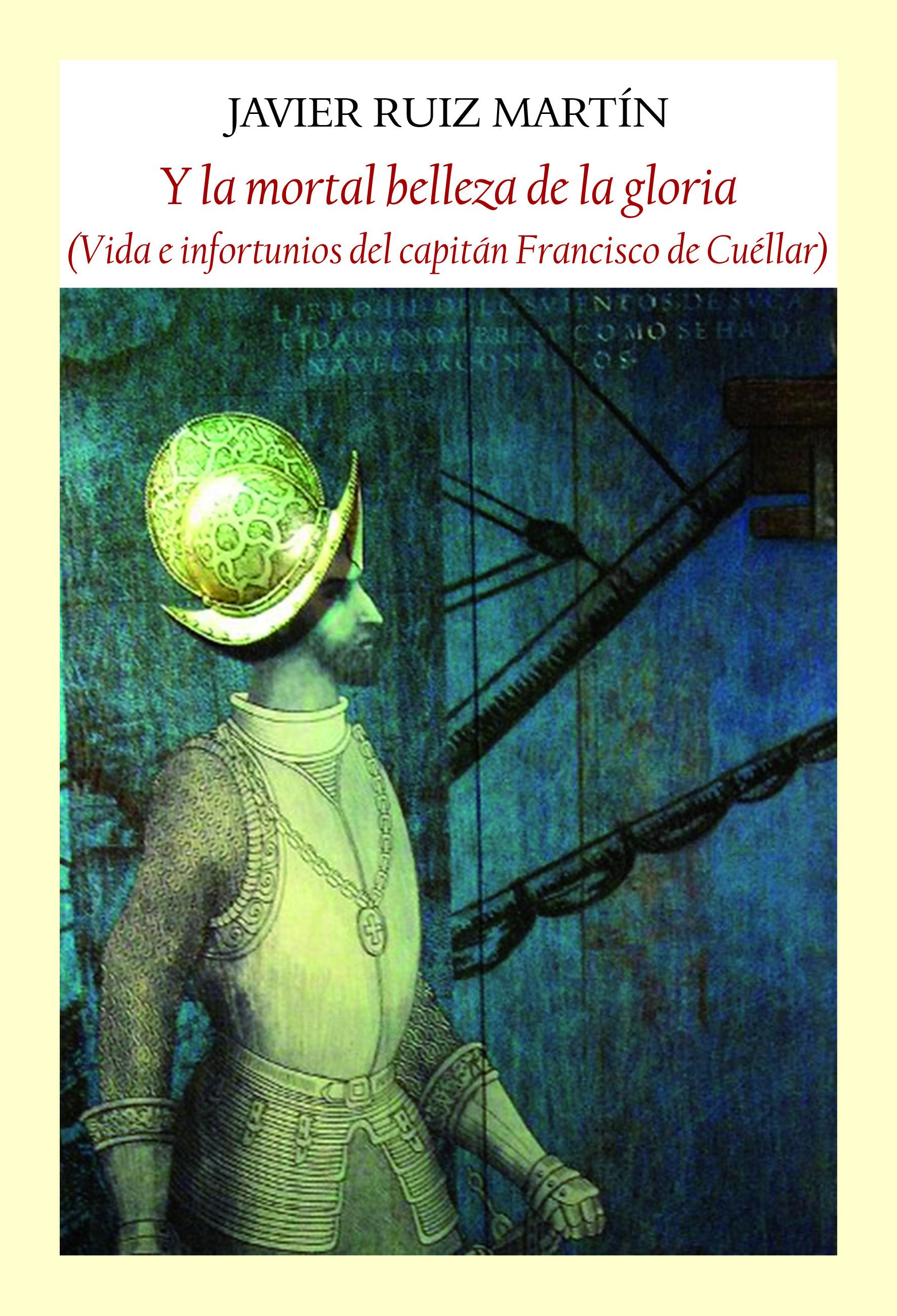 Y la mortal belleza de la gloria   «Vida e infortunios del capitán Francisco de Cuéllar»