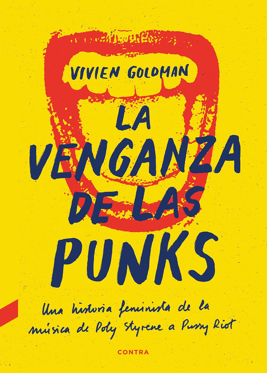 La venganza de las punks   «Una historia feminista de la música, de Poly Styrene a Pussy Riot»
