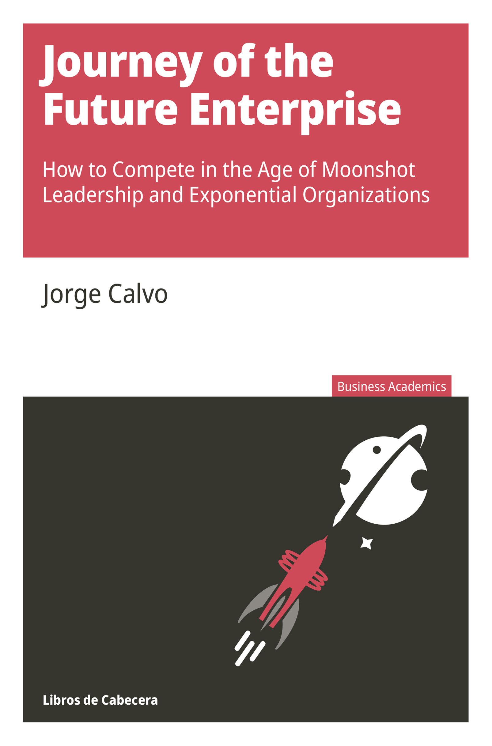Journey to the Future Enterprise   «How to Compete in the Age of Moonshot Leadership and Exponential Organizations»