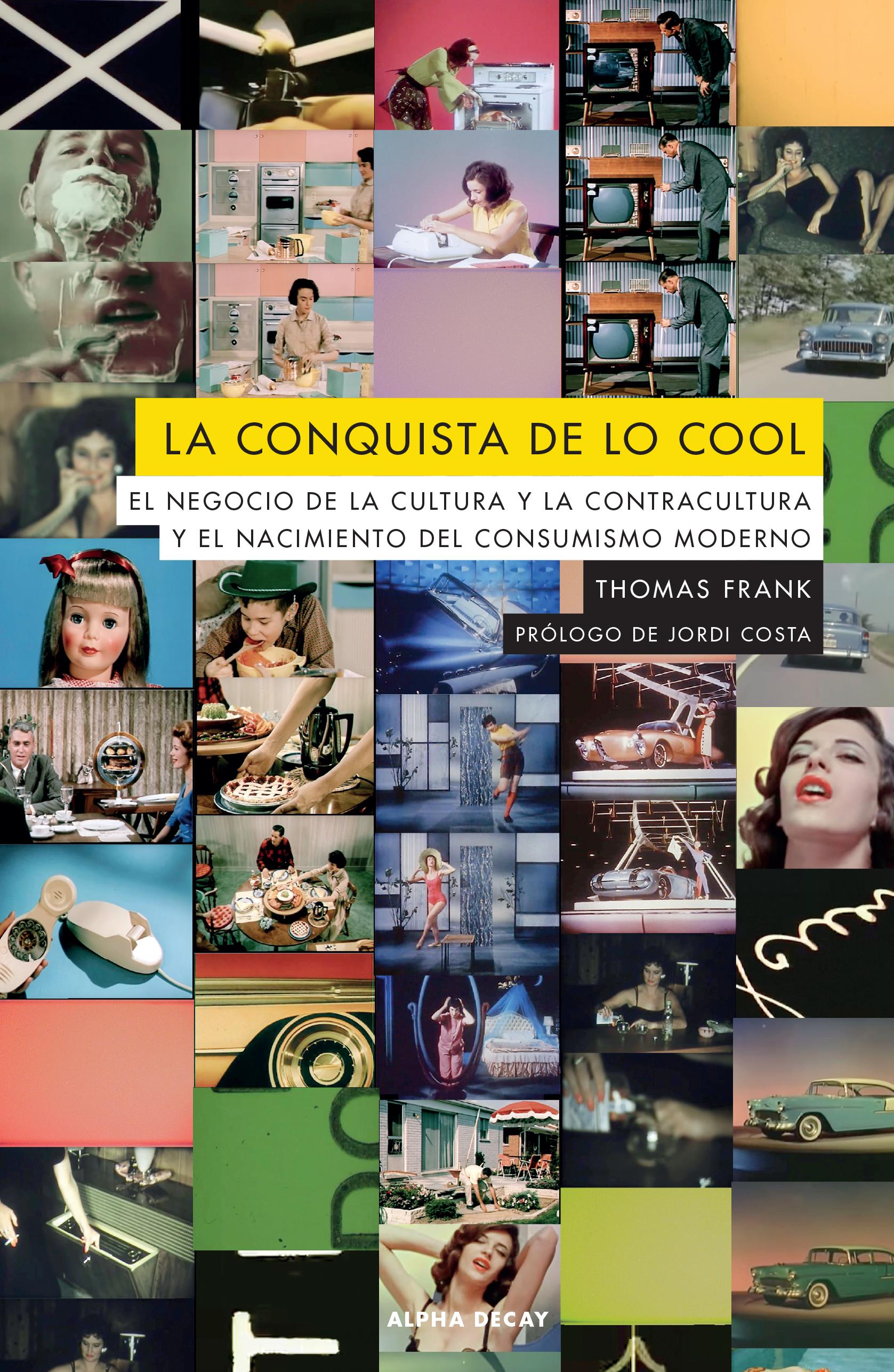 La conquista de lo cool «El negocio de la cultura y la contracultura y el nacimiento»