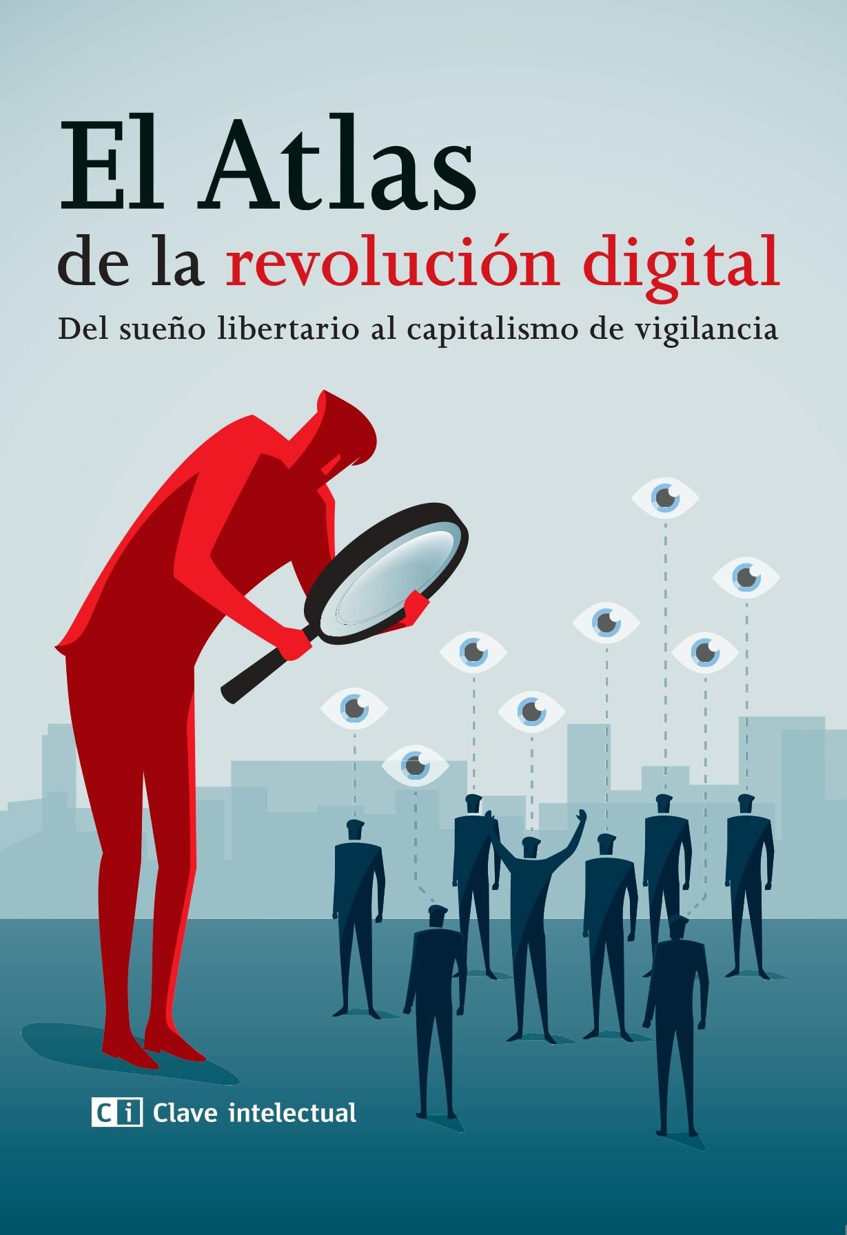El Atlas de la revolución digital «Del sueño libertario al capitalismo de vigilancia»