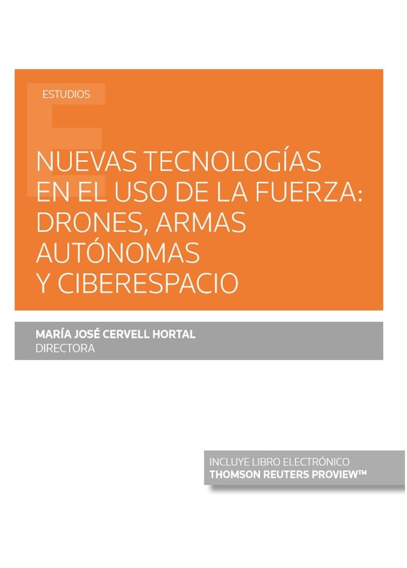 Nuevas tecnologías en el uso de la fuerza: drones, armas autónomas y ciberespacio (Papel + e-book)