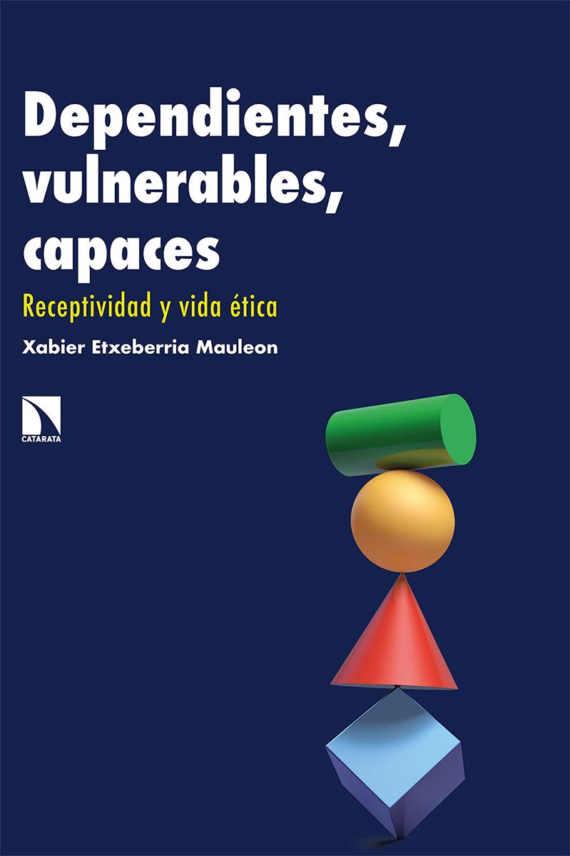 Dependientes, vulnerables, capaces   «Receptividad y vida ética»
