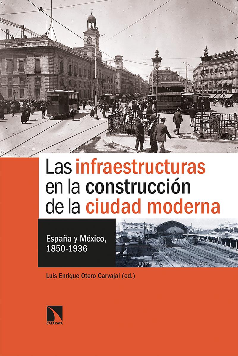 Las infraestructuras en la construcción de la ciudad moderna   «España y México, 1850-1936»