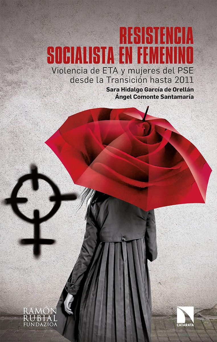 Resistencia socialista en femenino   «Violencia de ETA y mujeres del PSE desde la Transición hasta 2011»