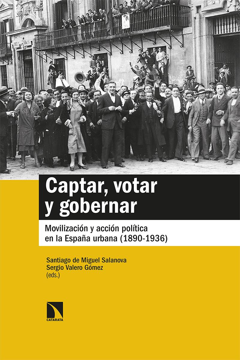 Captar, votar y gobernar «Movilización y acción política en la España urbana (1890-193»