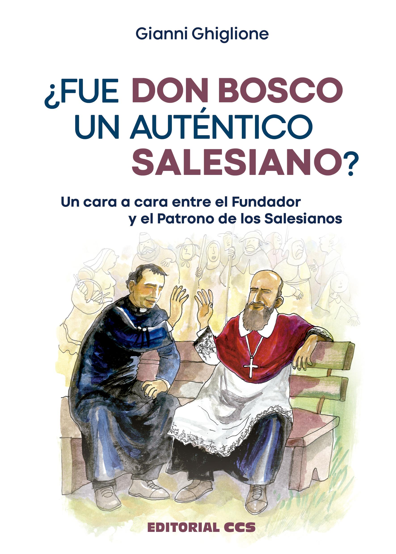 ¿Fue Don Bosco un auténtico Salesiano?   «Un cara a cara entre el Fundador y el Patrono de los Salesianos»