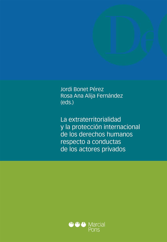 La extraterritorialidad y la protección internacional de los derechos humanos respecto a conductas de los actores privados