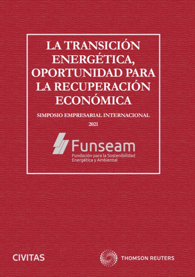 La transición energética, oportunidad para la recuperación económica (Papel + e-book)   «Simposio empresarial internacional 2021»