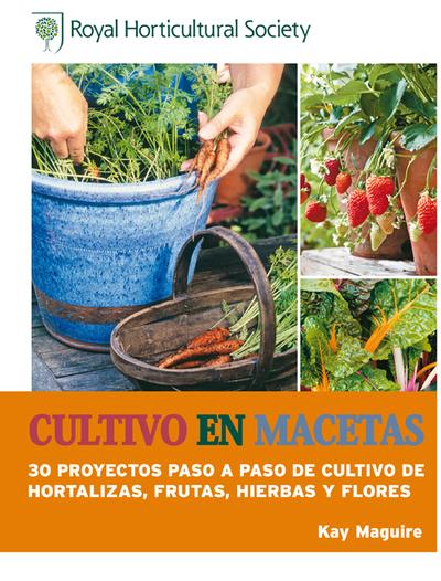 Cultivo en macetas «30 proyectos paso a paso de cultivo de hortalizas, frutas, hierba»
