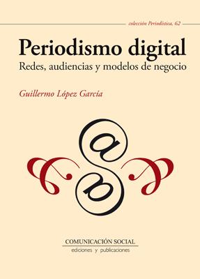 Periodismo digital. Redes, audiencias y modelos de negocio