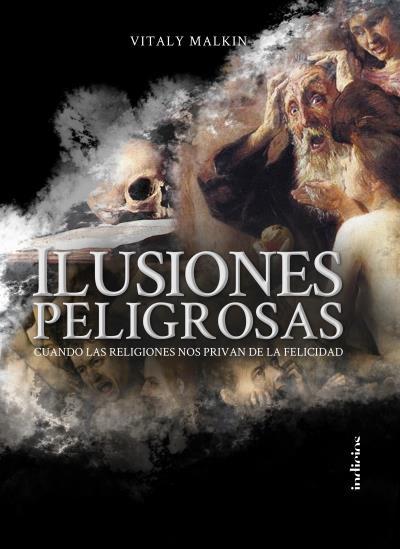 Ilusiones peligrosas   «Cuando las religiones nos privan de la felicidad»