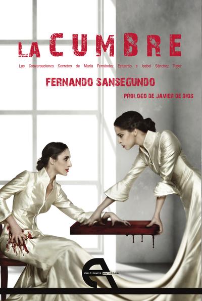 La Cumbre   «Las conversaciones secretas de María Fernández Estuardo e Isabel Sánchez Tudor»