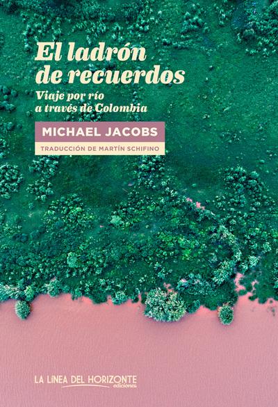 El ladrón de recuerdos   «Viaje por río a través de Colombia»