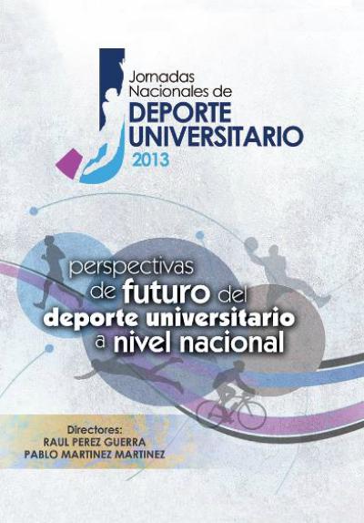 JORNADAS NACIONALES DE DEPORTE UNIVERSITARIO 2013 «PERSPECTIVAS DE FUTURO DEL DEPORTE UNIVERSITARIO A NIVEL NACIONAL»