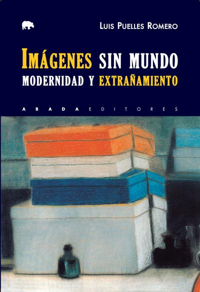 Imágenes sin mundo   «Modernidad y extrañamiento»