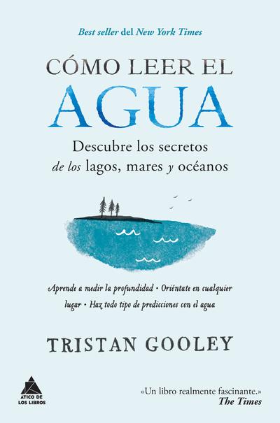 Cómo leer el agua   «Descubre los secretos de los lagos, mares y océanos»