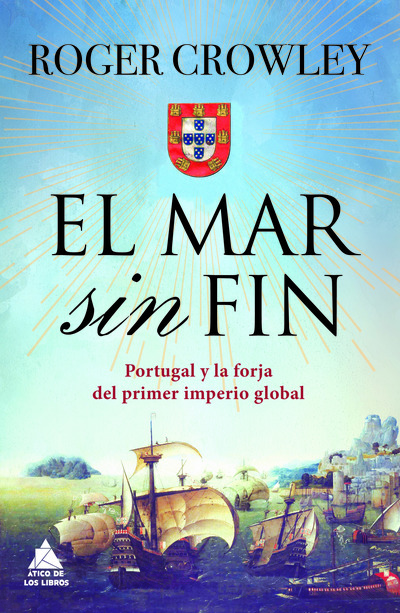 El mar sin fin   «Portugal y la forja del primer imperio global»