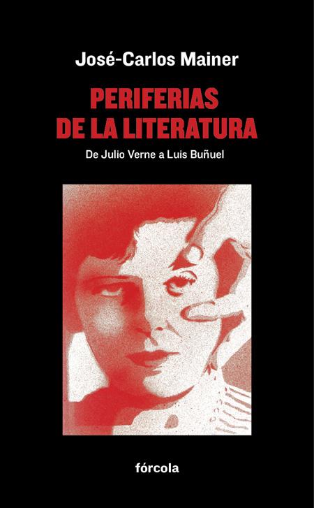 Periferias de la literatura   «De Julio Verne a Luis Buñuel»