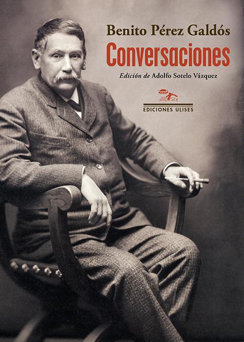 Conversaciones   «Con El bachiller Corchuelo, Antonio Palomero, José León Pagano,  Luis Morote, Azorín y El Caballero Audaz»