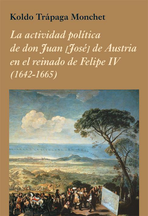 La actividad política de don Juan [José] de Austria en el reinado de Felipe IV (1642-1665)