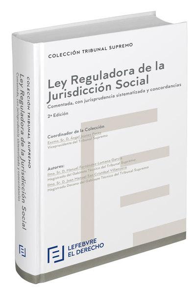 LEY REGULADORA DE LA JURISDICCIóN SOCIAL «COMENTADA, CON JURISPRUDENCIA SISTEMATIZADA Y CONCORDANCIAS»