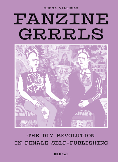 FANZINE GRRRLS. The DIY revolution in female self-publishing
