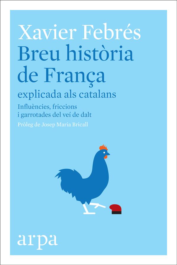Breu història de França explicada als catalans   «Influències, friccions i garrotades del veí de dalt»