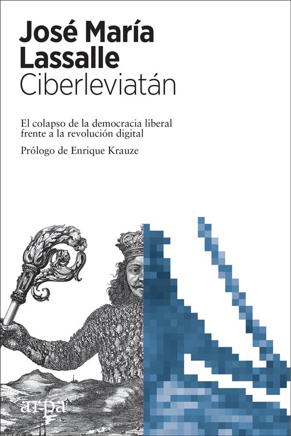 Ciberleviatán   «El colapso de la democracia liberal frente a la revolución digital»