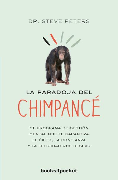 La paradoja del chimpancé   «El programa de gestión mental que te garantiza el éxito, la confianza y la felicidad que deseas»