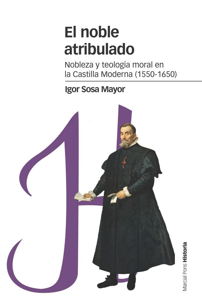 El noble atribulado   «Nobleza y teología moral en la Castilla moderna (1550-1650)»