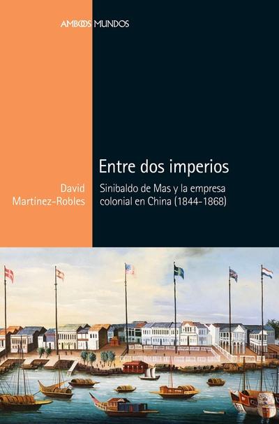 Entre dos Imperios   «Sinibaldo de Mas y la empresa colonial en China (1844-1868)»