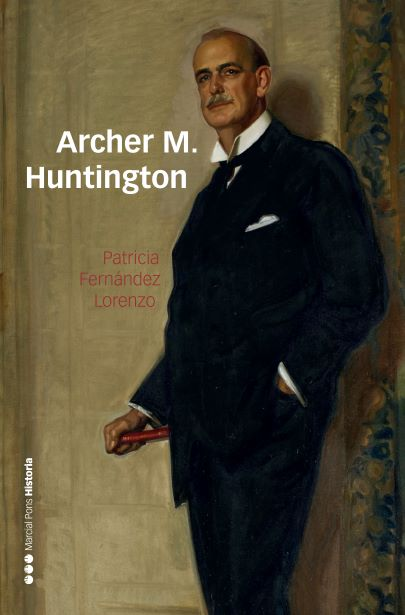 Archer M. Huntington   «El fundador de la Hispanic Society of America en España» (9788416662647)