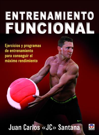 Entrenamiento Funcional   «Ejercicios y programas de entrenamiento para conseguir el máximo rendimiento»
