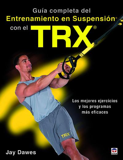 Guía completa del entrenamiento en suspensión con el TRX   «Los mejores ejercicos y los programas más eficaces»