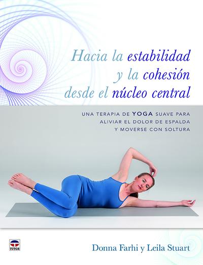 Hacia la estabilidad y la cohesión desde el núcleo central   «Una terapia de Yoga suave para aliviar el dolor de espalda y moverse con soltura»