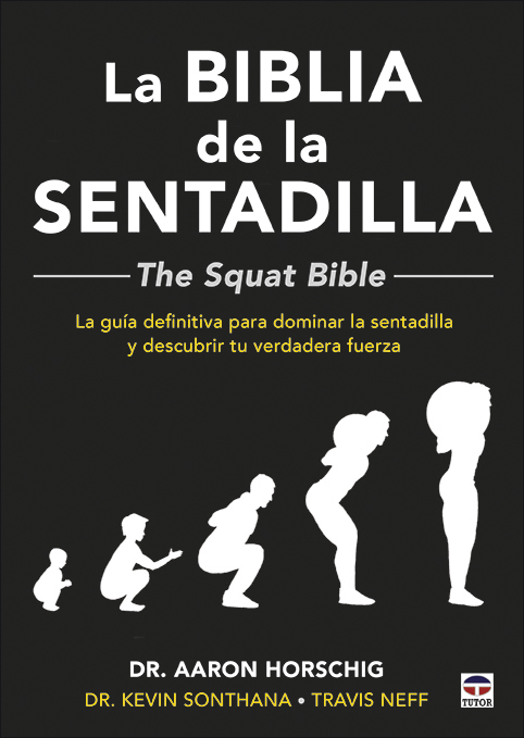 La Biblia de la sentadilla  - The Squat Bible -   «La guía definitiva para dominar la sentadilla y descubrir tu verdadera fuerza»