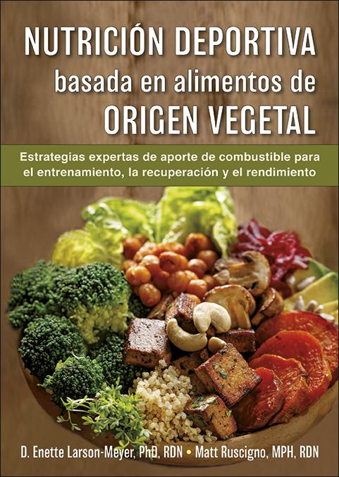 Nutrición deportiva basada en alimentos de origen vegetal   «Estrategias de aporte de combustible para el entrenamiento, la recuperación y el rendimiento»