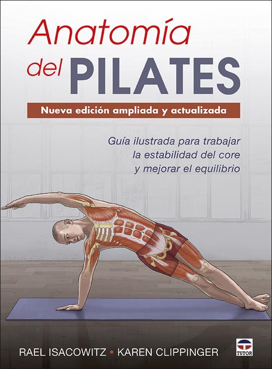 Anatomía del Pilates. Nueva edición ampliada y actualizada   «Guía ilustrada para mejorar la estabilidad de core y mejorar el equilibrio»