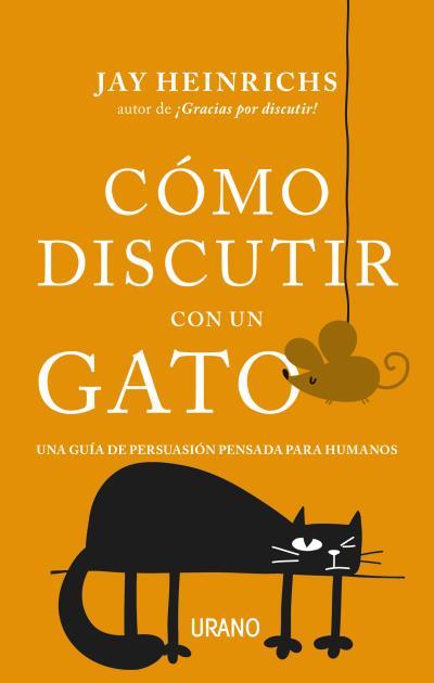 Cómo discutir con un gato   «Una guía de persuasión pensada para humanos»