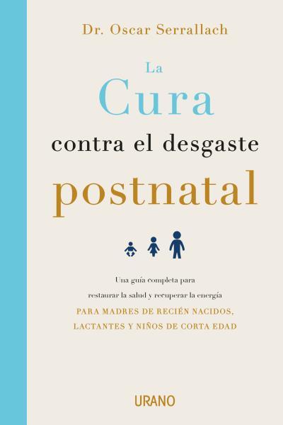 La cura contra el desgaste postnatal   «Una guía completa para restaurar la salud y recuperar la energía dirigida a madres de recién nacidos, lactantes y niños de corta edad»