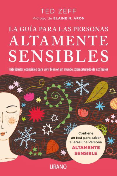La guía para las Personas Altamente Sensibles   «Habilidades esenciales para vivir bien en un mundo saturado de estímulos. Guía paso a paso»