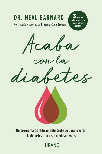 Acaba con la diabetes   «Un método científicamente demostrado para prevenir y controlar la diabetes sin medicamentos»