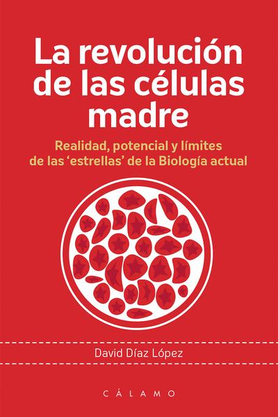 La revolución de las células madre «Realidad, potencial y límites de las estrellas de la Biolo»