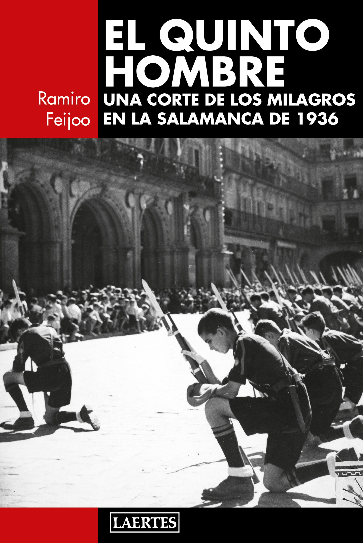 QUINTO HOMBRE, EL «UNA CORTE DE LOS MILAGROS EN LA SALAMANCA DE 1936»