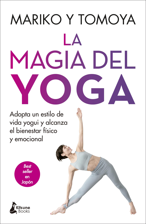 La magia del yoga «Adopta un estilo de vida yogui y alcanza el bienestar físico»