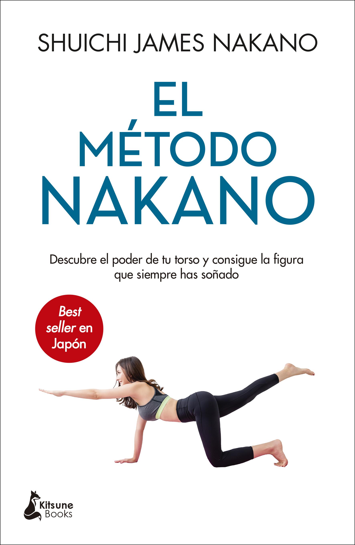 El método Nakano «Descubre el poder de tu torso y consigue la figura que siemp»