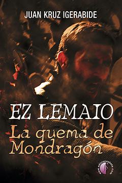 EZ LEMAIO LA QUEMA DE MONDRAGON (CASTELLANO)
